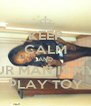KEEP CALM AND UR MAN IS MY PLAY TOY - Personalised Poster A4 size