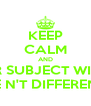 KEEP CALM AND UR SUBJECT WILL BE N'T DIFFERENT - Personalised Poster A4 size