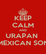 KEEP CALM AND URAPAN  MEXICAN SON - Personalised Poster A4 size