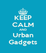 KEEP CALM AND Urban Gadgets - Personalised Poster A4 size