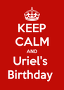 KEEP CALM AND Uriel's  Birthday  - Personalised Poster A4 size