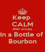 Keep  CALM AND Urinate In a Bottle of  Bourbon - Personalised Poster A4 size