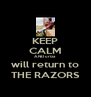 KEEP CALM AND uriza will return to THE RAZORS - Personalised Poster A4 size