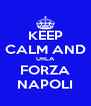 KEEP CALM AND URLA FORZA NAPOLI - Personalised Poster A4 size