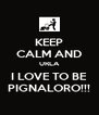 KEEP CALM AND URLA I LOVE TO BE PIGNALORO!!! - Personalised Poster A4 size