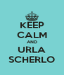 KEEP CALM AND URLA SCHERLO - Personalised Poster A4 size