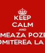KEEP CALM AND URMEAZA POZELE CU ADMITEREA LA LICEU - Personalised Poster A4 size
