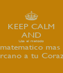 KEEP CALM AND Usa el metodo matematico mas  Cercano a tu Corazon - Personalised Poster A4 size