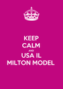 KEEP CALM AND USA IL MILTON MODEL - Personalised Poster A4 size