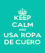 KEEP CALM AND USA ROPA DE CUERO - Personalised Poster A4 size