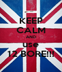 KEEP CALM AND use 12 BORE!!! - Personalised Poster A4 size