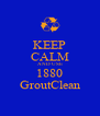 KEEP CALM AND USE 1880 GroutClean - Personalised Poster A4 size