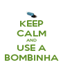 KEEP CALM AND USE A BOMBINHA - Personalised Poster A4 size