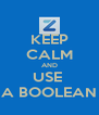 KEEP CALM AND USE  A BOOLEAN - Personalised Poster A4 size