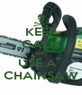 KEEP CALM AND USE A   CHAINSAW - Personalised Poster A4 size
