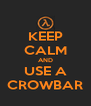 KEEP CALM AND USE A CROWBAR - Personalised Poster A4 size