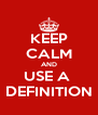 KEEP CALM AND USE A  DEFINITION - Personalised Poster A4 size