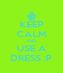 KEEP CALM AND USE A DRESS :P - Personalised Poster A4 size