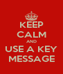 KEEP CALM AND USE A KEY MESSAGE - Personalised Poster A4 size