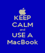 KEEP CALM and USE A MacBook - Personalised Poster A4 size
