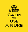 KEEP CALM AND USE A NUKE - Personalised Poster A4 size