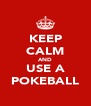 KEEP CALM AND USE A POKEBALL - Personalised Poster A4 size