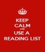 KEEP CALM AND USE A  READING LIST - Personalised Poster A4 size