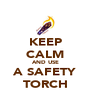 KEEP CALM AND USE A SAFETY TORCH - Personalised Poster A4 size