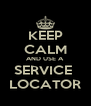 KEEP CALM AND USE A SERVICE  LOCATOR - Personalised Poster A4 size