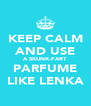 KEEP CALM AND USE A SKUNK-FART PARFUME LIKE LENKA - Personalised Poster A4 size