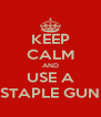 KEEP CALM AND USE A STAPLE GUN - Personalised Poster A4 size