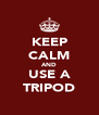 KEEP CALM AND USE A TRIPOD - Personalised Poster A4 size