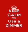 KEEP CALM AND Use a ZIMMER - Personalised Poster A4 size