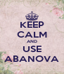 KEEP CALM AND USE ABANOVA - Personalised Poster A4 size