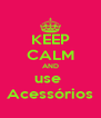 KEEP CALM AND use  Acessórios - Personalised Poster A4 size