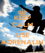 KEEP CALM AND USE ADRENALIN - Personalised Poster A4 size