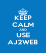 KEEP CALM AND USE AJ2WEB - Personalised Poster A4 size