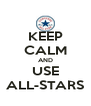 KEEP CALM AND USE ALL-STARS - Personalised Poster A4 size