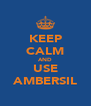 KEEP CALM AND USE AMBERSIL - Personalised Poster A4 size