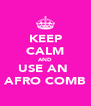 KEEP CALM AND USE AN  AFRO COMB - Personalised Poster A4 size