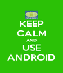 KEEP CALM AND USE ANDROID - Personalised Poster A4 size