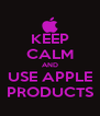 KEEP CALM AND USE APPLE PRODUCTS - Personalised Poster A4 size
