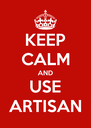 KEEP CALM AND USE ARTISAN - Personalised Poster A4 size