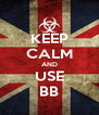 KEEP CALM AND USE BB - Personalised Poster A4 size