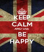 KEEP CALM AND USE BE HAPPY - Personalised Poster A4 size
