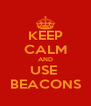 KEEP CALM AND USE  BEACONS - Personalised Poster A4 size