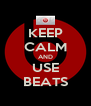 KEEP CALM AND USE BEATS - Personalised Poster A4 size