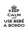 KEEP CALM AND USE BEBÊ A BORDO - Personalised Poster A4 size