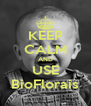 KEEP CALM AND USE BioFlorais - Personalised Poster A4 size