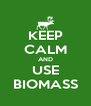 KEEP CALM AND USE BIOMASS - Personalised Poster A4 size